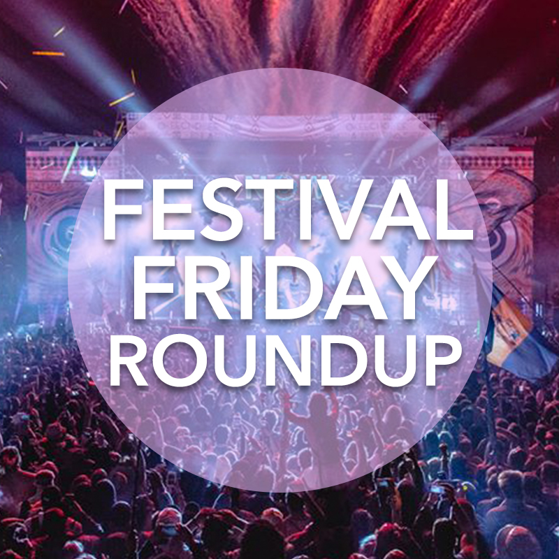 Festival Friday Roundup